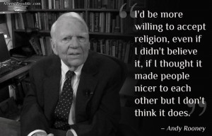 be more willing to accept religion, even if I didn't believe it ...