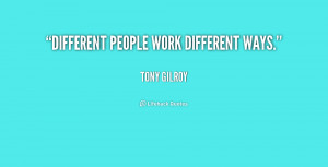 """Different people work different ways."""""""