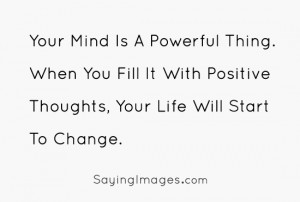 Mind With Positive Thoughts, Your Life Will Start To Change: Quote ...