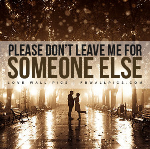 Please Dont Leave Me For Someone Else Picture