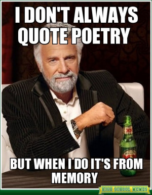 The Most Interesting Man In The World - i don't always quote poetry