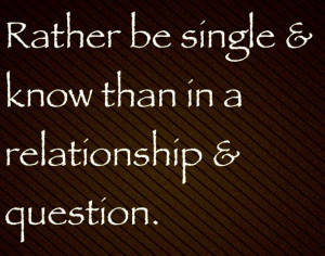rather be single & know than in a relationship
