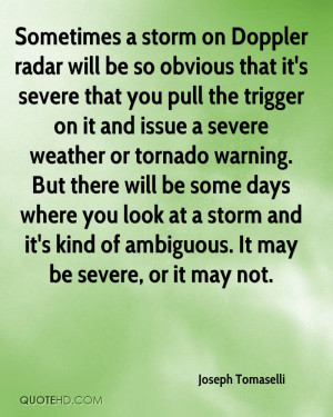 Sometimes a storm on Doppler radar will be so obvious that it's severe ...