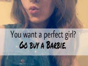 You want a perfect girl? Go buy a barbie