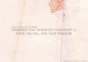 ... heart is, that is where you'll find your treasure.