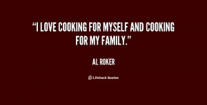 love cooking for myself and cooking for my family.""