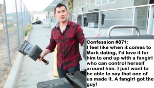 :Confession #871:I feel like when it comes to Mark dating, I'd love ...