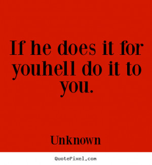 ... photo quote about love - If he does it for youhell do it to you