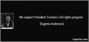 We support President Truman's civil rights program. - Eugenie Anderson