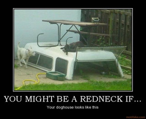 You Might Be A Redneck If You might be a redneck if