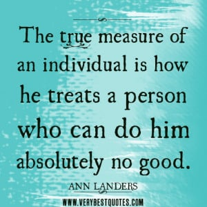 treating people quotes, The true measure of an individual is how he ...
