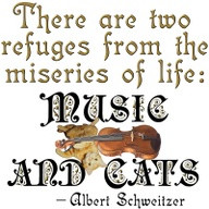 """There Are Two Refuges From The Miseries Of Life Music And Cats """""""