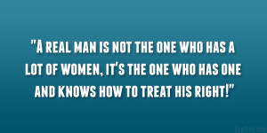 real man is not the one who has a lot of women, it's the one who ...