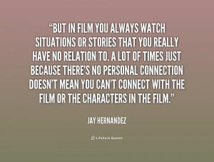 quote Jay Hernandez but in film you always watch situations 226321 png
