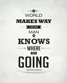 The world makes way for the man who knows where he is going.