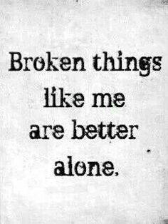 love this quote, because it's so true. I'm very broken, although it ...
