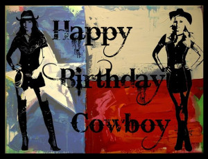 Happy Birthday Cowboy Girl...