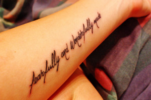 "My tattoo is on my left forearm and says ""fearfully and wonderfully ..."