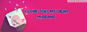 Love You My Dear Husband Profile Facebook Covers