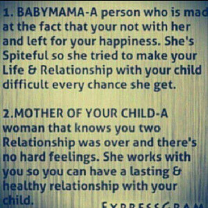Baby mama vs. mother of your child. My ex and I get along fine. I don ...