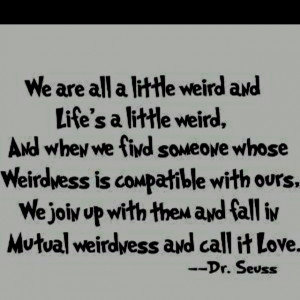 Love is Being Weird Together | Quotes I Love