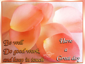 be well do good work and keep in touch have a great day anonymous