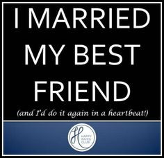 ... My Best Friend and I'd do it again in a heartbeat #Marriage More