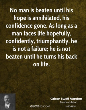 No man is beaten until his hope is annihilated, his confidence gone ...
