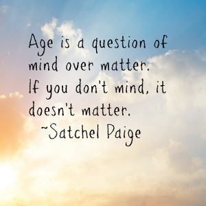 Age Is A Question Of Mind Over Matter - Age Quote