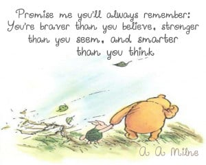 Promise me you'll always remember. You're braver than you believe ...