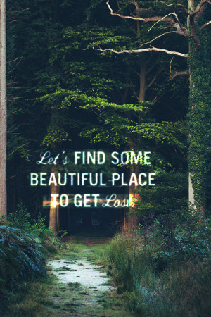 ... beautiful place to get lost # quote # cute quote # love quote # lost