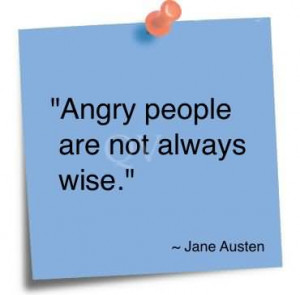 Angry People Are Not Always Wise- Jane Austen