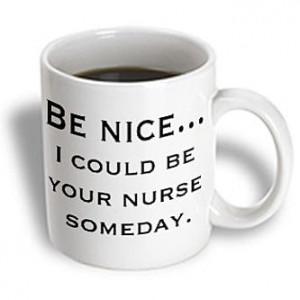 3dRose - EvaDane - Funny Quotes - Be nice...Nurse, Nursing - 11 oz mug