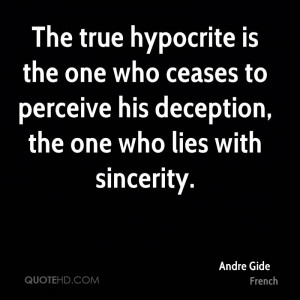 The true hypocrite is the one who ceases to perceive his deception ...