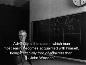 John wooden, quotes, sayings, adversity, smart quote, famous