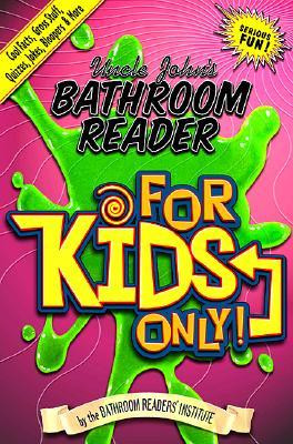 Uncle John's Bathroom Reader for Kids Only!: Cool Facts, Gross Stuff ...