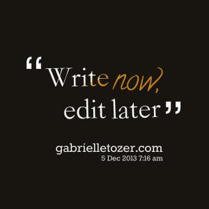 Quotes Picture: write now, edit later