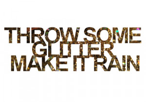 throw some glitter make it rain on Tumblr