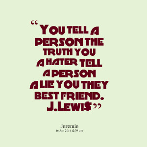 ... the truth you a hater tell a person a lie you they best friend jlewi