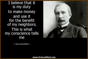 ... what my conscience tells me - John Rockefeller Quotes - StatusMind.com