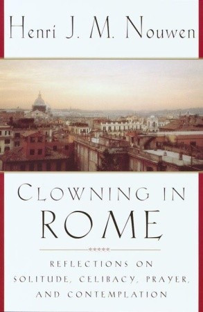 Clowning in Rome: Reflections on Solitude, Celibacy, Prayer, and ...