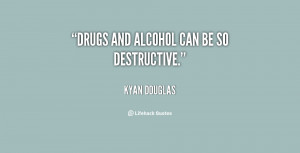 quote-Kyan-Douglas-drugs-and-alcohol-can-be-so-destructive-80684.png