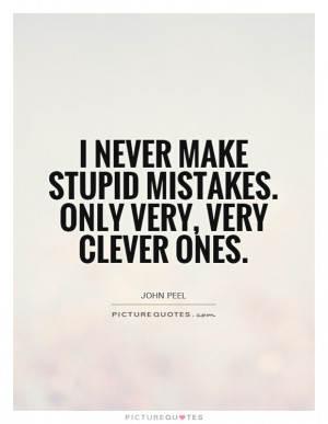 ... make stupid mistakes. Only very, very clever ones Picture Quote #1