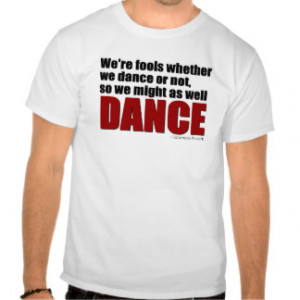 Dance Quotes T-shirts & Shirts