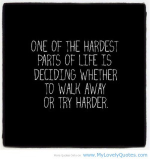 The hardest part of life is deciding hard quotes about life