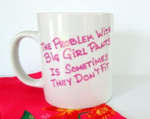 The Problem With Big Girl Pants Coffee Mug Cute Quote Mug Hand Painted ...