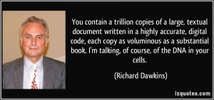 talking of course of the DNA in your cells Richard Dawkins