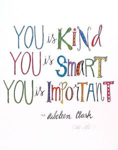 ... , You is Smart, You is Important - Aibileen Clark THE HELP quote