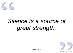 silence is a source of great strength lao tzu