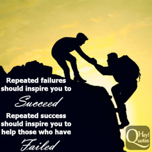 ... repeated success should inspire you to help those who have failed